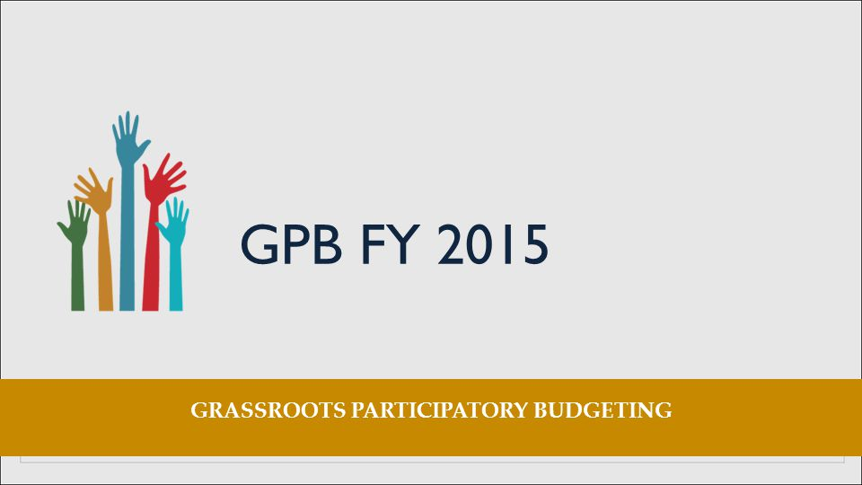 GPB FY 2015 GRASSROOTS PARTICIPATORY BUDGETING