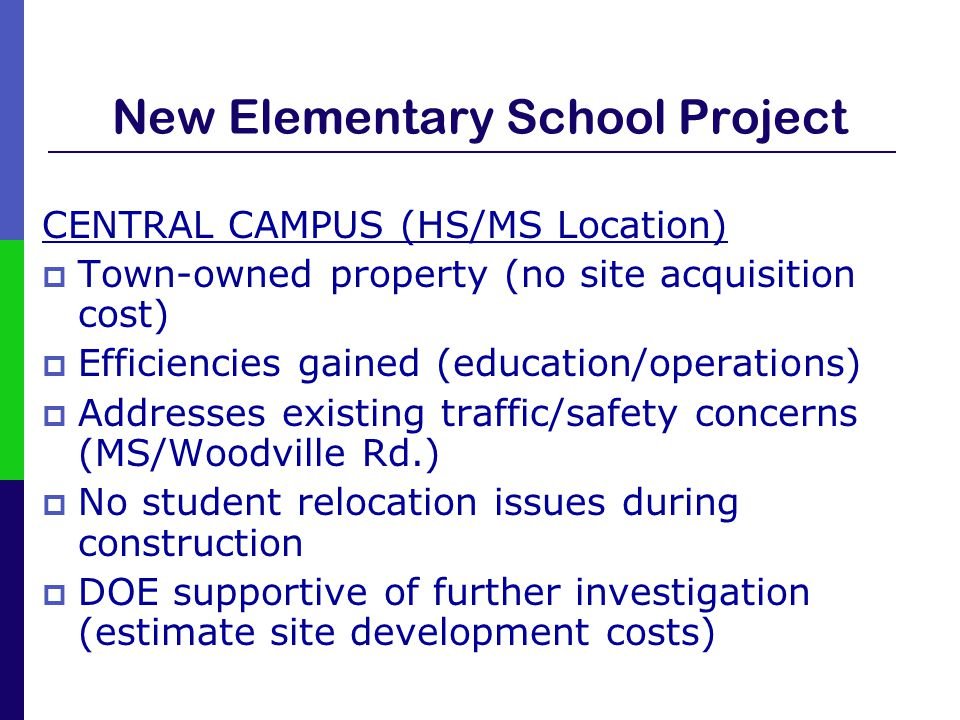 New Elementary School Project CENTRAL CAMPUS (HS/MS Location)  Town-owned property (no site acquisition cost)  Efficiencies gained (education/operat