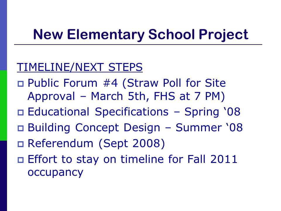 New Elementary School Project TIMELINE/NEXT STEPS  Public Forum #4 (Straw Poll for Site Approval – March 5th, FHS at 7 PM)  Educational Specificatio