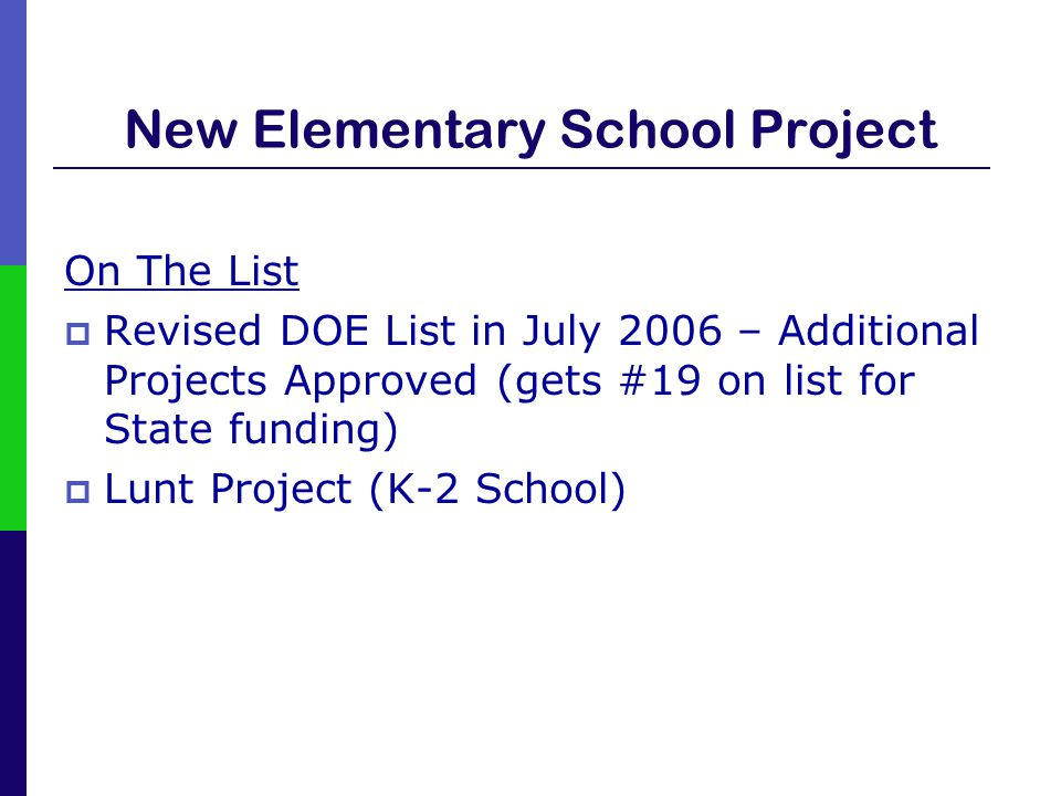 New Elementary School Project On The List  Revised DOE List in July 2006 – Additional Projects Approved (gets #19 on list for State funding)  Lunt P