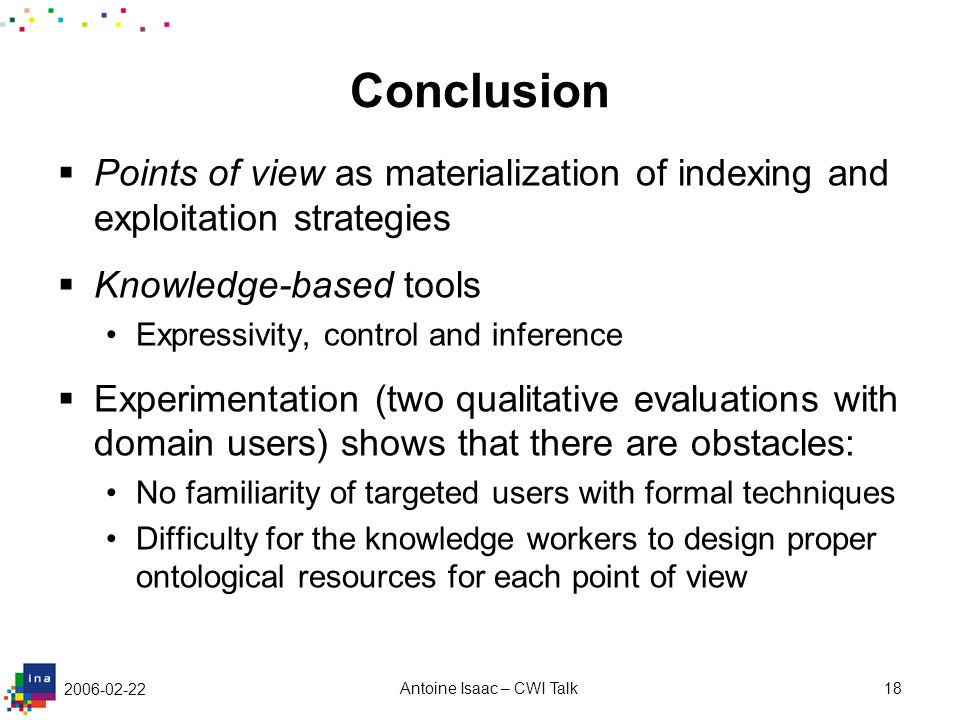 2006-02-22 Antoine Isaac – CWI Talk18 Conclusion  Points of view as materialization of indexing and exploitation strategies  Knowledge-based tools E