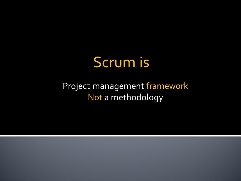 Project management framework Not a methodology Scrum is