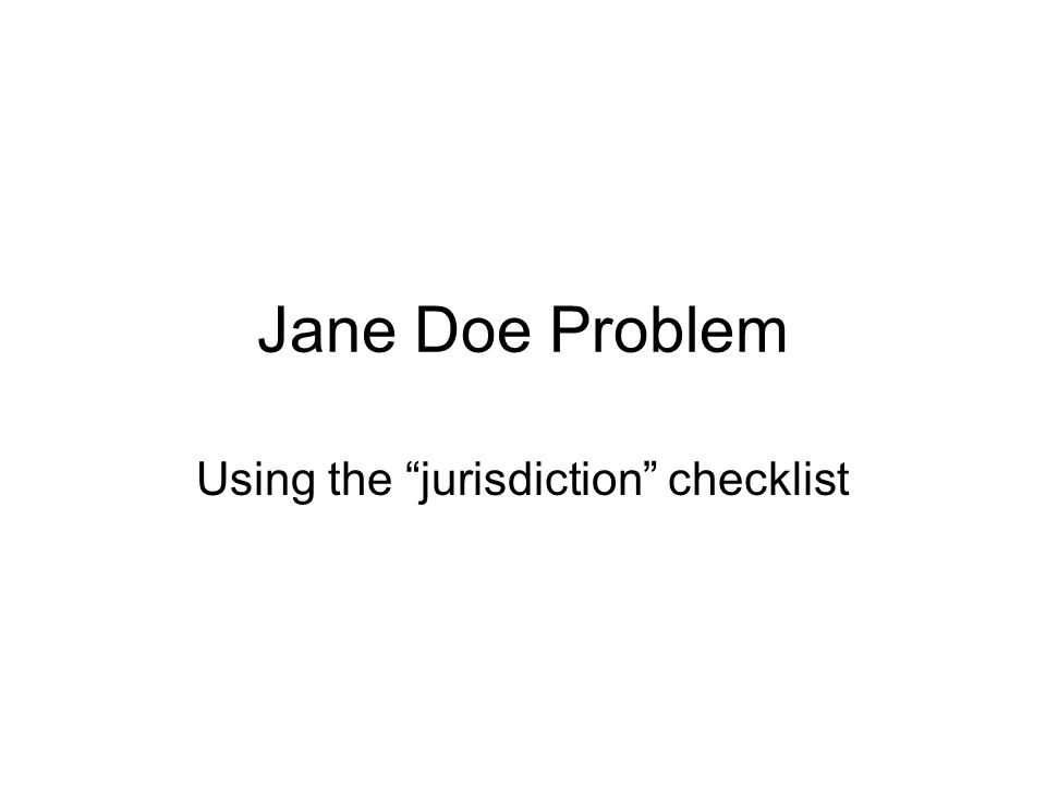 Jane Doe Problem Using the jurisdiction checklist