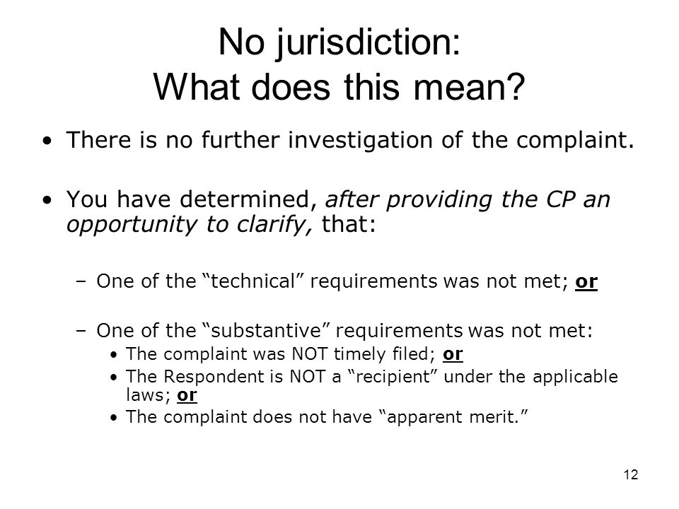 12 No jurisdiction: What does this mean.There is no further investigation of the complaint.