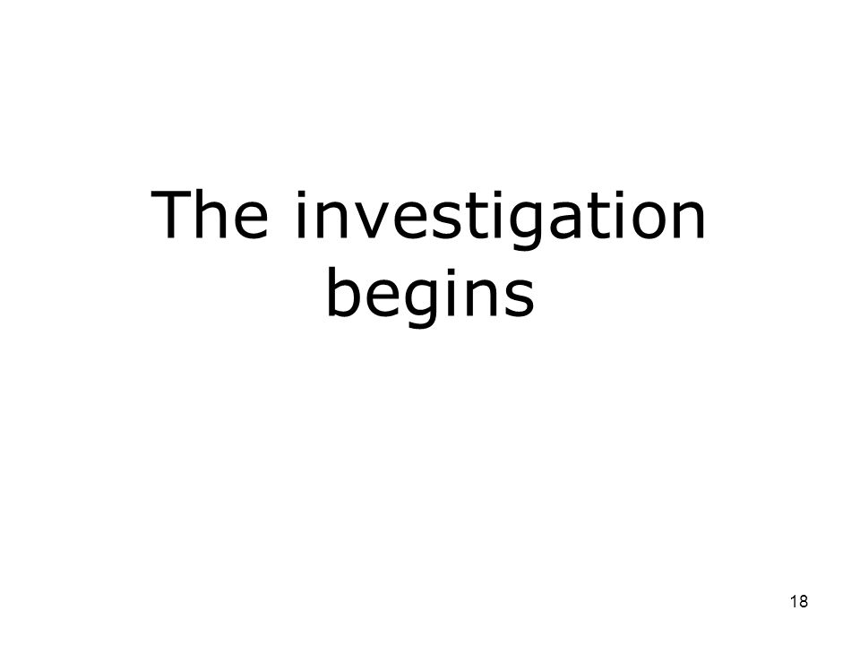 18 The investigation begins