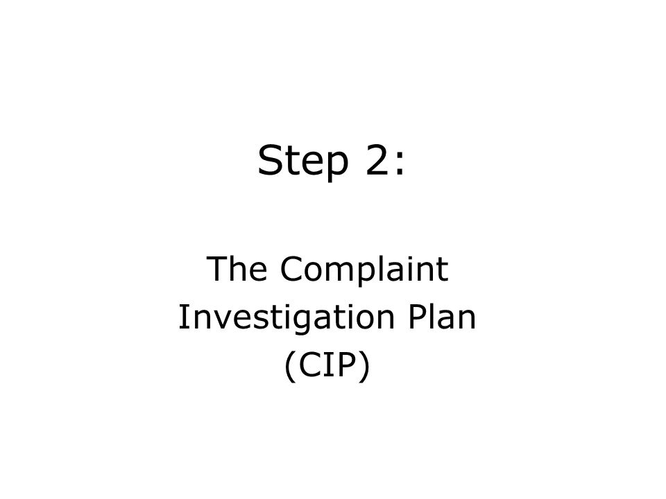Step 2: The Complaint Investigation Plan (CIP)