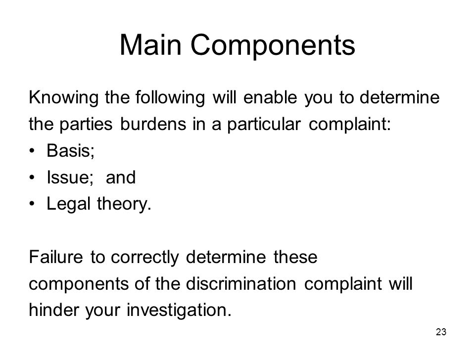 Main Components Knowing the following will enable you to determine the parties burdens in a particular complaint: Basis; Issue; and Legal theory.