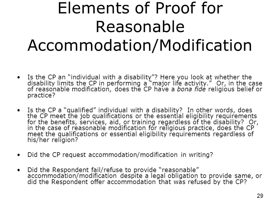 29 Elements of Proof for Reasonable Accommodation/Modification Is the CP an individual with a disability .