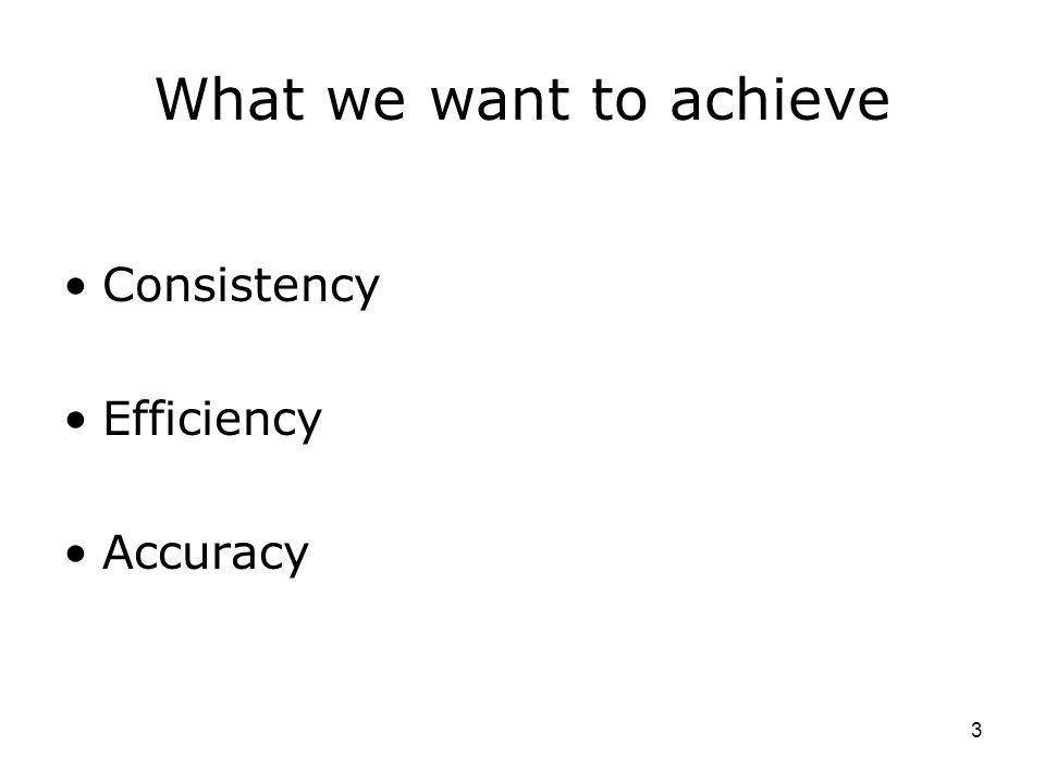 3 What we want to achieve Consistency Efficiency Accuracy