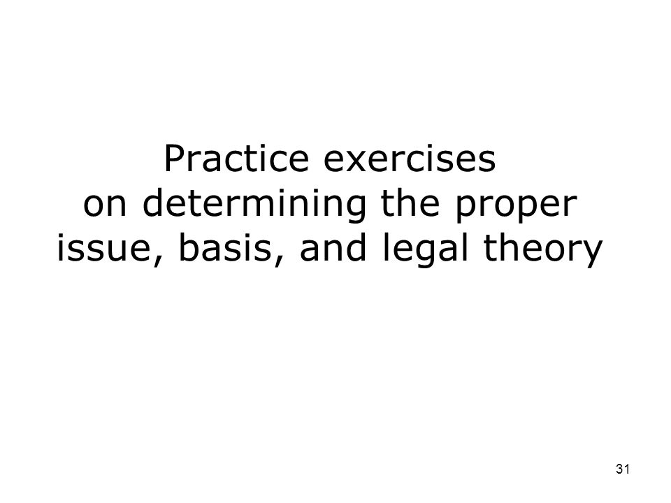31 Practice exercises on determining the proper issue, basis, and legal theory