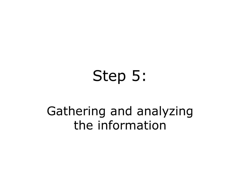 Step 5: Gathering and analyzing the information