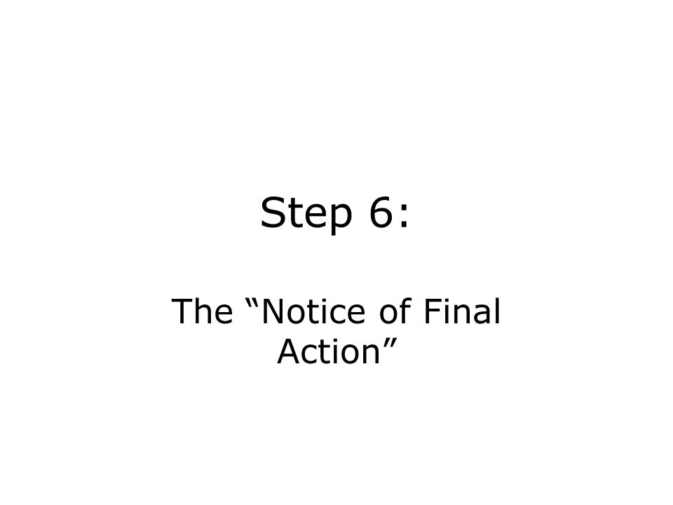 Step 6: The Notice of Final Action