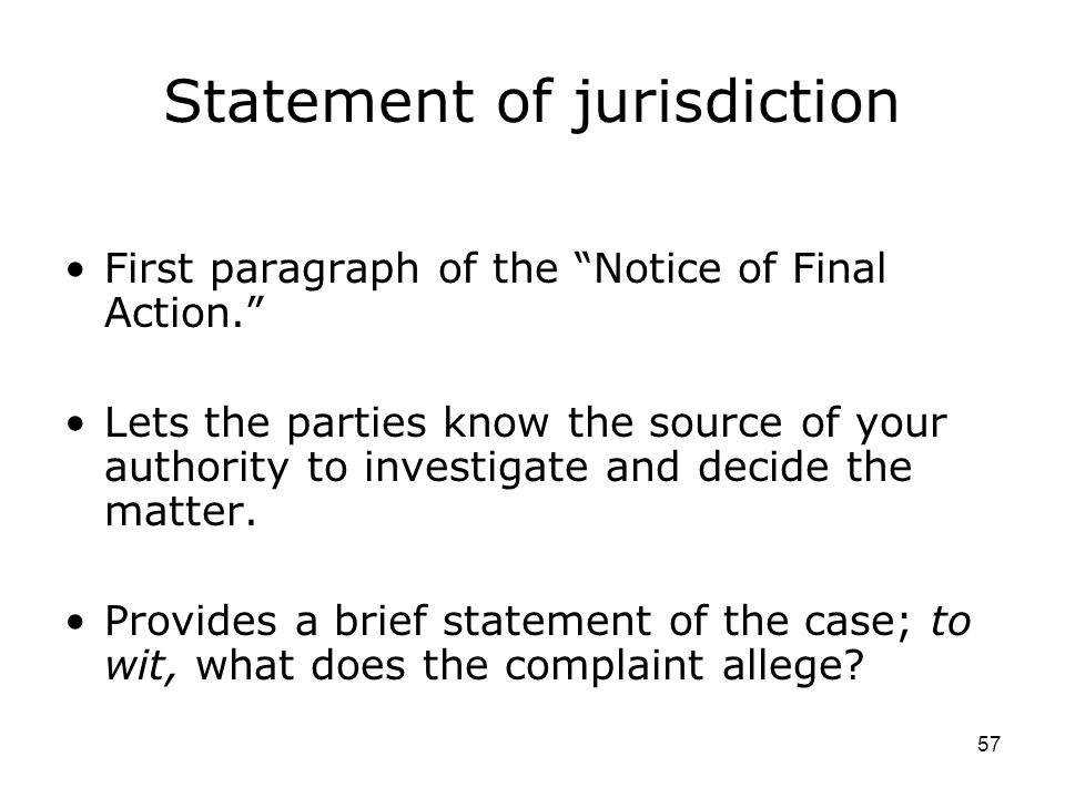 57 Statement of jurisdiction First paragraph of the Notice of Final Action. Lets the parties know the source of your authority to investigate and decide the matter.