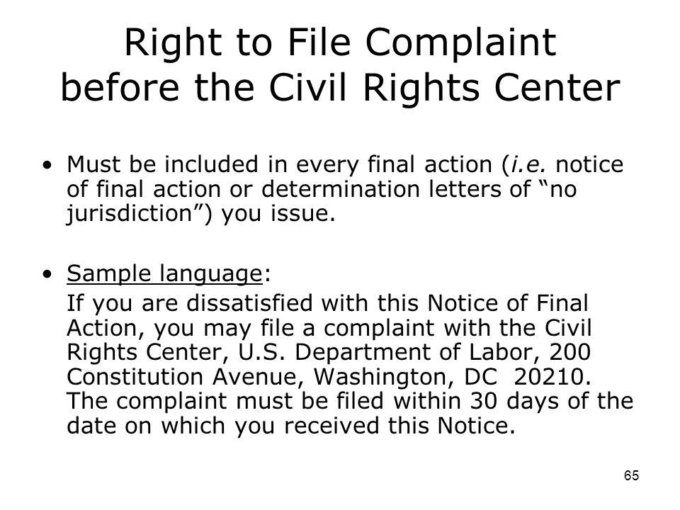 65 Right to File Complaint before the Civil Rights Center Must be included in every final action (i.e.