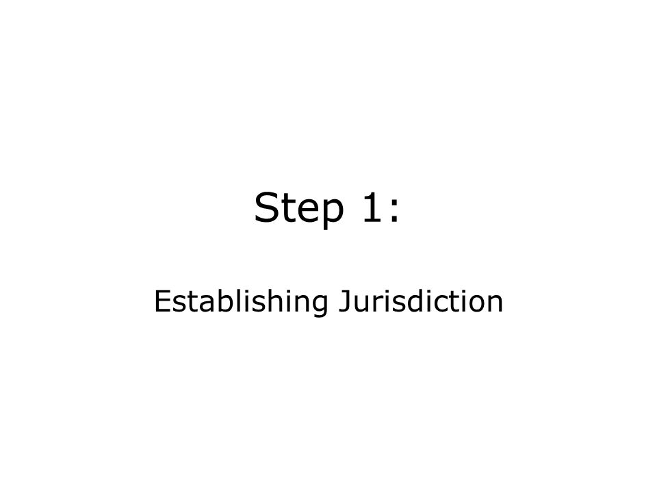 Step 1: Establishing Jurisdiction