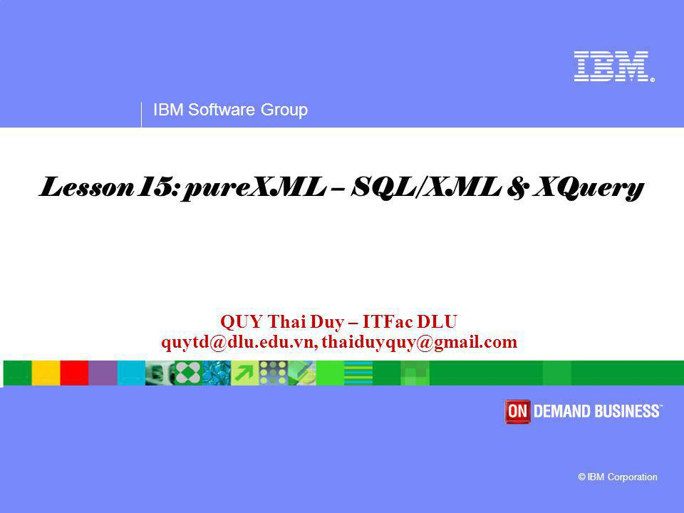IBM Software Group Other XML support  Based-table inlining and compression of small XML documents  Can transform XML documents using XSLT functions  XML Validation:  XML Schema support using XML Schema repositories  XMLVALIDATE function during an INSERT  BEFORE Trigger  IS VALIDATED predicate on a CHECK constraint  Compatible XML Schema evolution using the UPDATE XMLSCHEMA command  pureXML supported for UNICODE or non-UNICODE dbs with DB2 9.5  Annotated XML Schema Decomposition