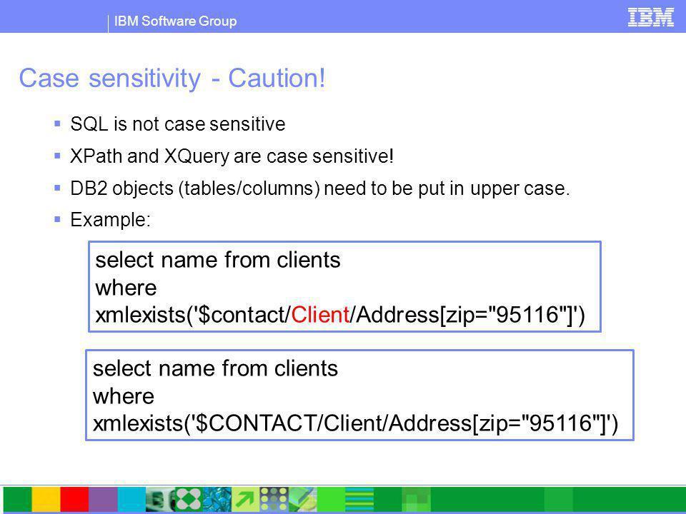 IBM Software Group Case sensitivity - Caution.