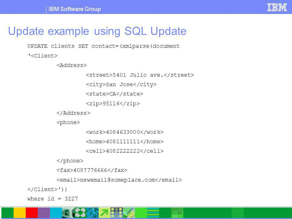 IBM Software Group Update example using SQL Update UPDATE clients SET contact=(xmlparse(document ' 5401 Julio ave.