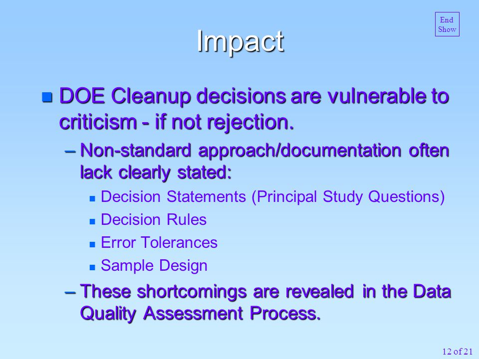 12 of 21 Impact n DOE Cleanup decisions are vulnerable to criticism - if not rejection.