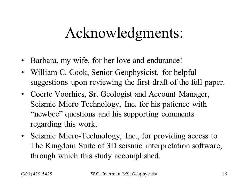 (303) 429-5425W.C. Overman, MS, Geophysicist16 Acknowledgments: Barbara, my wife, for her love and endurance! William C. Cook, Senior Geophysicist, fo