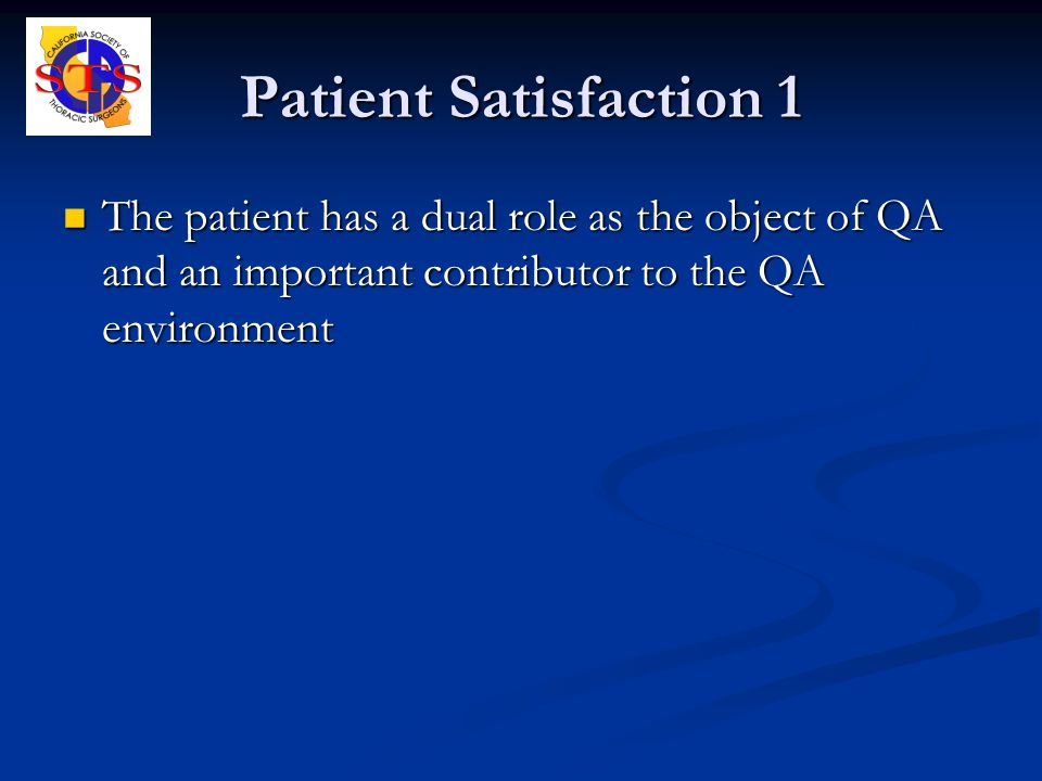 Patient Satisfaction 1 The patient has a dual role as the object of QA and an important contributor to the QA environment The patient has a dual role as the object of QA and an important contributor to the QA environment