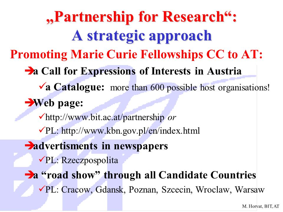 """M. Horvat, BIT, AT """"Partnership for Research"""": A strategic approach Promoting Marie Curie Fellowships CC to AT:  a Call for Expressions of Interests"""