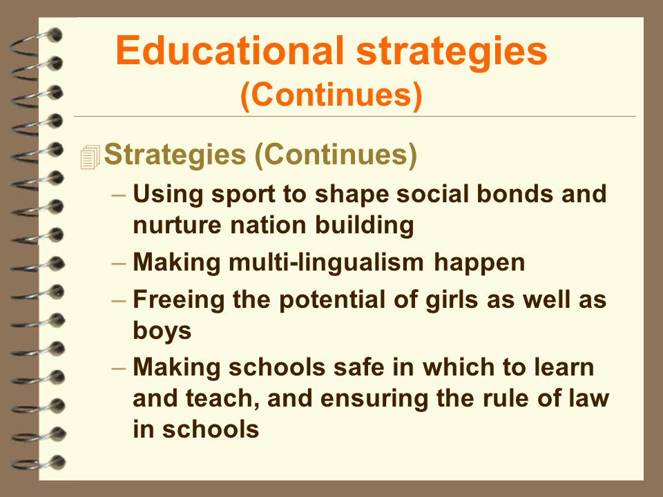 Educational strategies (Continues) 4 Strategies (Continues) –Using sport to shape social bonds and nurture nation building –Making multi-lingualism ha