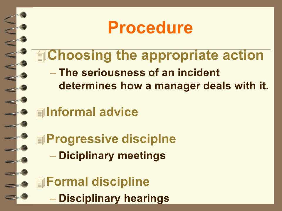 Procedure 4 Choosing the appropriate action –The seriousness of an incident determines how a manager deals with it.