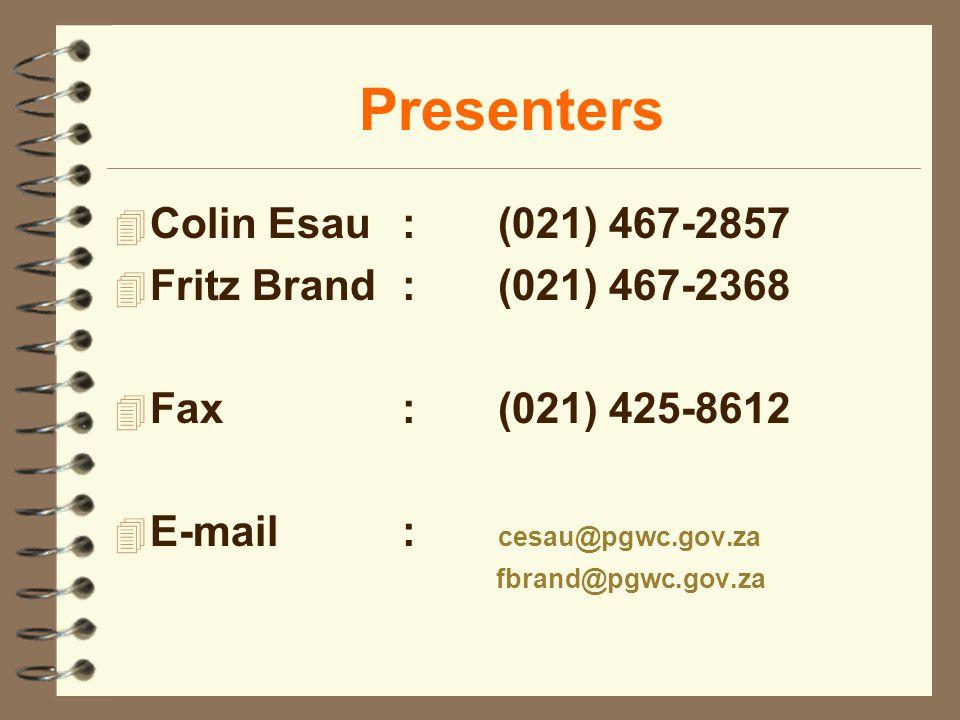 Presenters 4 Colin Esau:(021) 467-2857 4 Fritz Brand:(021) 467-2368 4 Fax:(021) 425-8612 4 E-mail: cesau@pgwc.gov.za fbrand@pgwc.gov.za