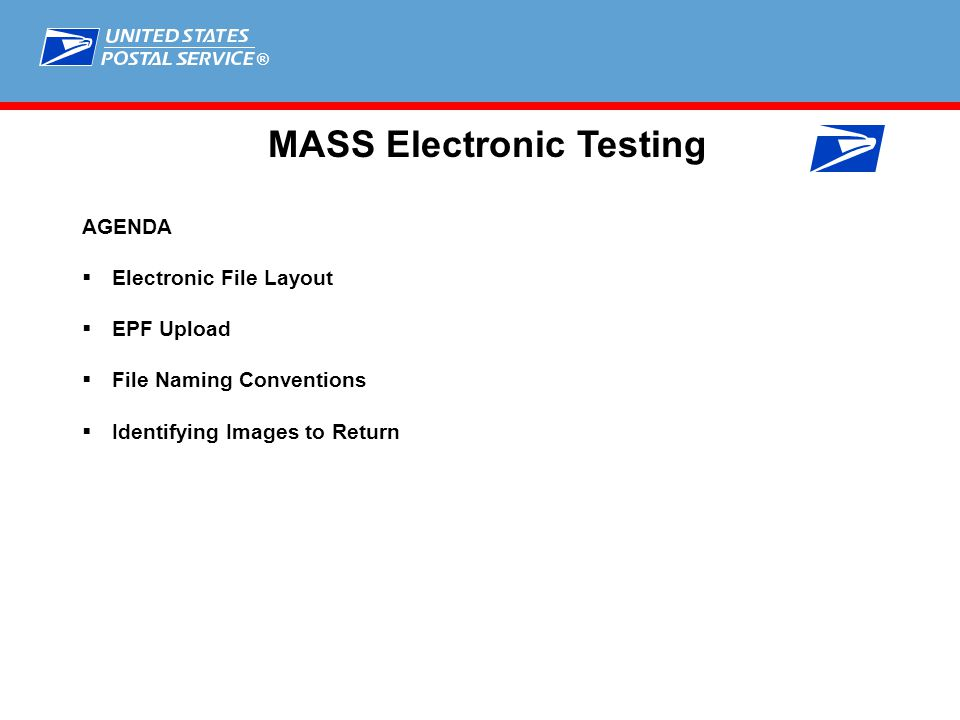 ® MASS Electronic Testing AGENDA  Electronic File Layout  EPF Upload  File Naming Conventions  Identifying Images to Return
