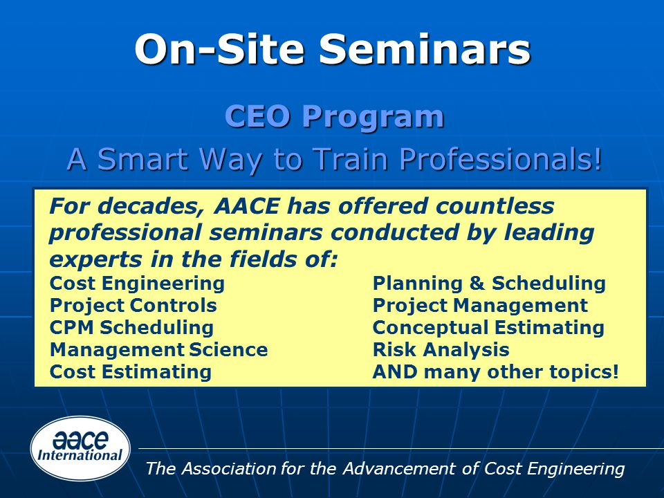 The Association for the Advancement of Cost Engineering CEO Program A Smart Way to Train Professionals.