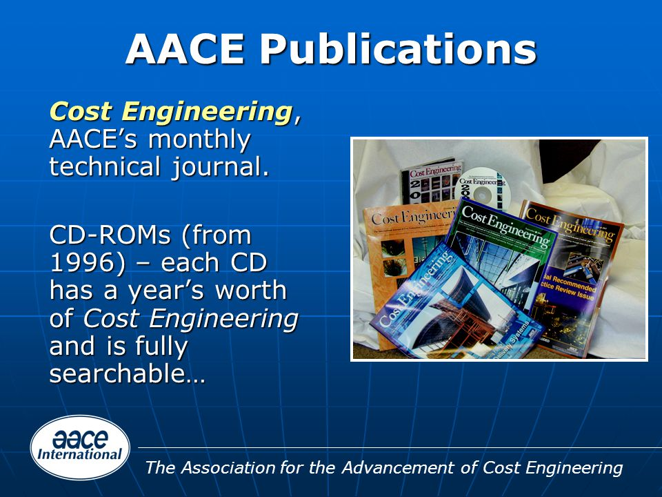 The Association for the Advancement of Cost Engineering AACE Publications Cost Engineering, AACE's monthly technical journal.