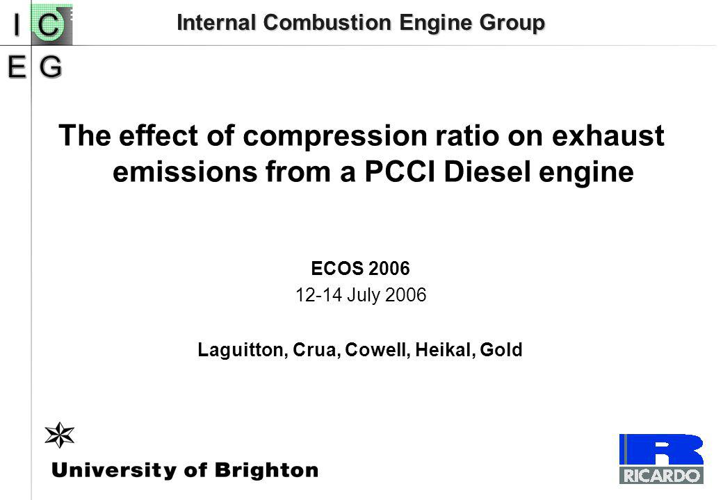 Internal Combustion Engine Group The effect of compression ratio on exhaust emissions from a PCCI Diesel engine ECOS 2006 12-14 July 2006 Laguitton, Crua, Cowell, Heikal, Gold