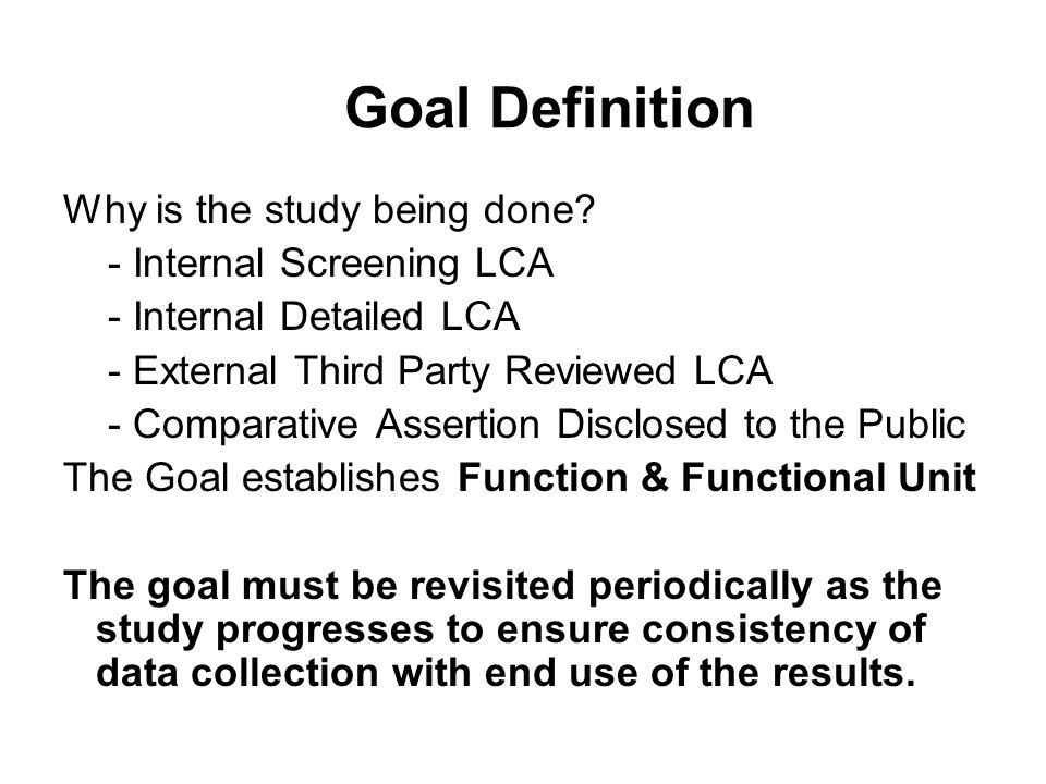 Goal Definition Why is the study being done.