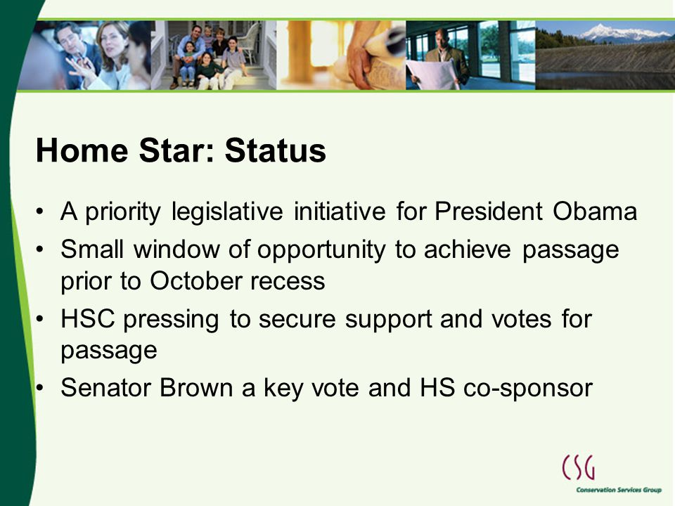 Home Star: Status A priority legislative initiative for President Obama Small window of opportunity to achieve passage prior to October recess HSC pre