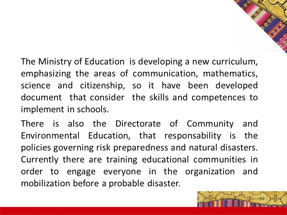 The Ministry of Education is developing a new curriculum, emphasizing the areas of communication, mathematics, science and citizenship, so it have been developed document that consider the skills and competences to implement in schools.