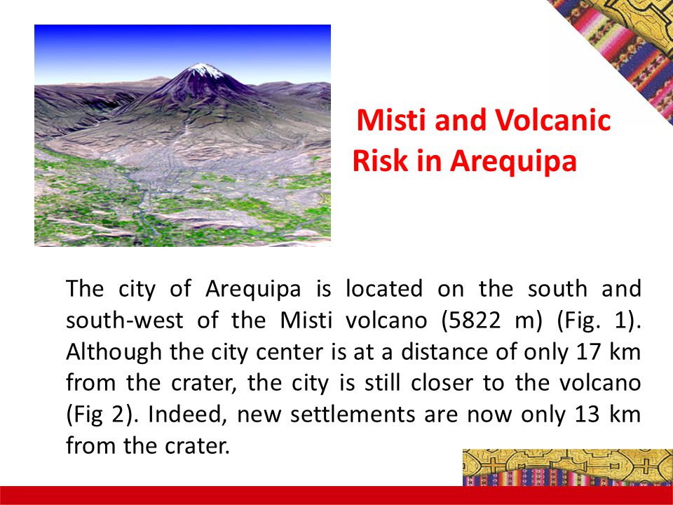 Misti and Volcanic Risk in Arequipa The city of Arequipa is located on the south and south-west of the Misti volcano (5822 m) (Fig.