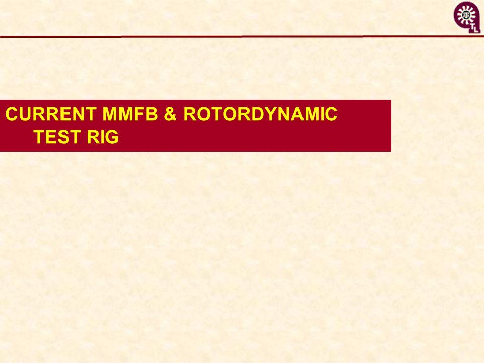 CURRENT MMFB & ROTORDYNAMIC TEST RIG