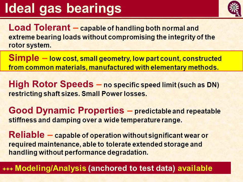Ideal gas bearings Simple – low cost, small geometry, low part count, constructed from common materials, manufactured with elementary methods. Load To