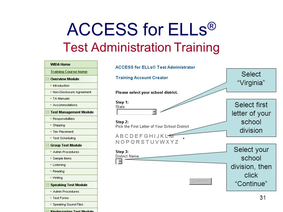 31 ACCESS for ELLs ® Test Administration Training Select Virginia Select first letter of your school division Select your school division, then click Continue