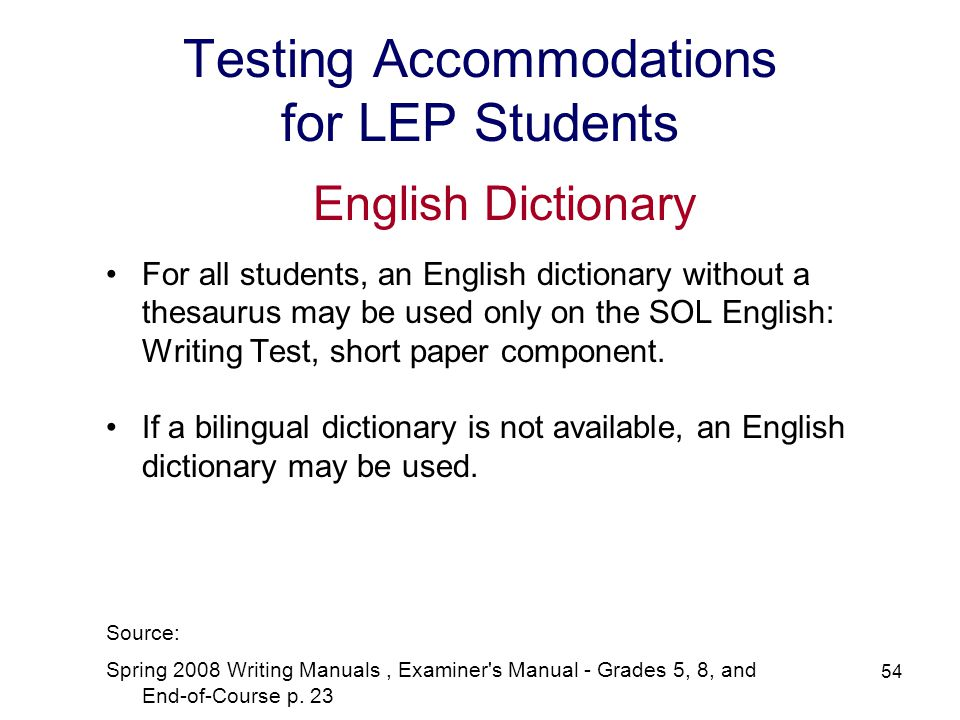 54 Testing Accommodations for LEP Students English Dictionary For all students, an English dictionary without a thesaurus may be used only on the SOL English: Writing Test, short paper component.