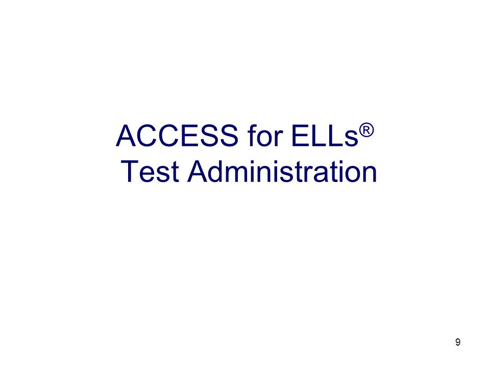 9 ACCESS for ELLs ® Test Administration