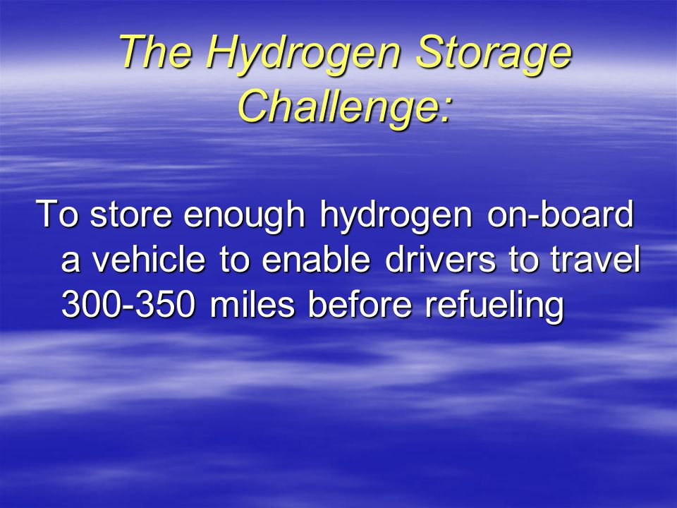 Hydrogen Storage compressed hydrogen gas tank liquid hydrogen tank metal hydrides carbon nanotubes Hydrogen can be stored as a gas, liquid, and even in a chemical compound.