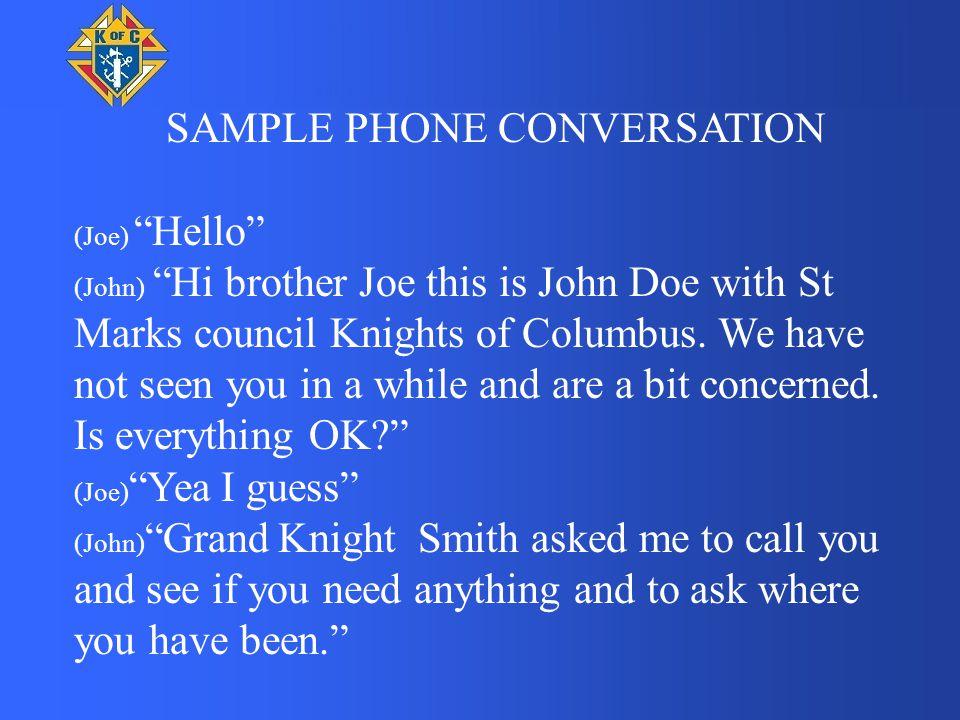 SAMPLE PHONE CONVERSATION (Joe) Hello (John) Hi brother Joe this is John Doe with St Marks council Knights of Columbus.