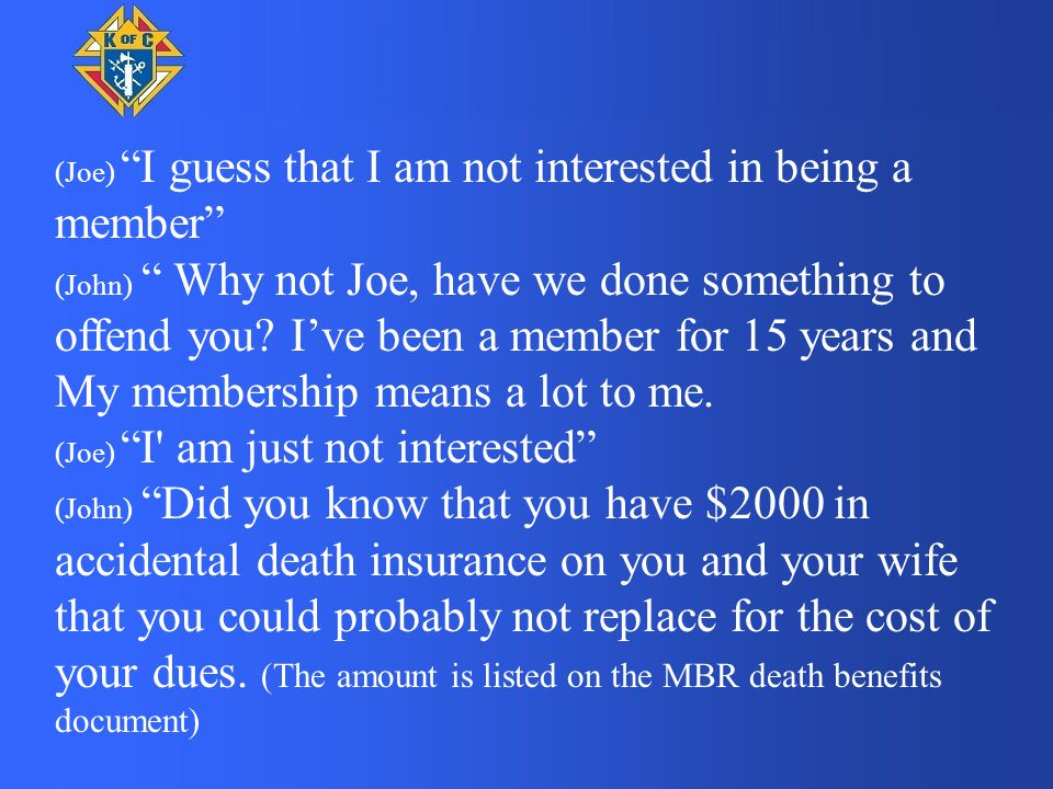 (Joe) I guess that I am not interested in being a member (John) Why not Joe, have we done something to offend you.