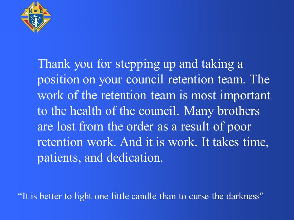 Thank you for stepping up and taking a position on your council retention team.