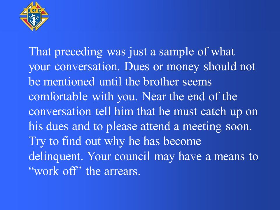 That preceding was just a sample of what your conversation. Dues or money should not be mentioned until the brother seems comfortable with you. Near t