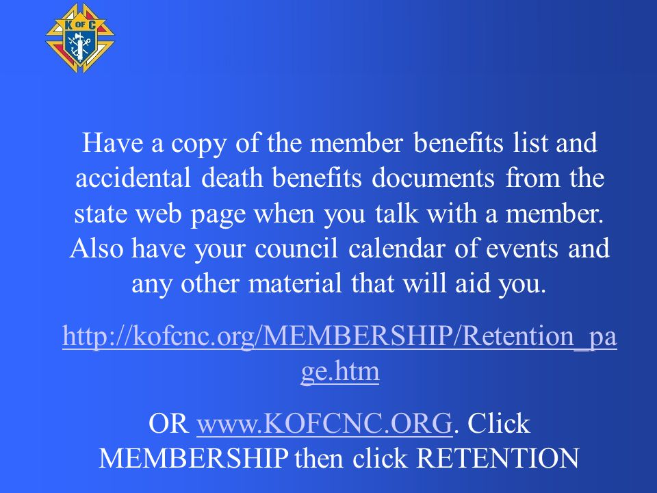Have a copy of the member benefits list and accidental death benefits documents from the state web page when you talk with a member. Also have your co