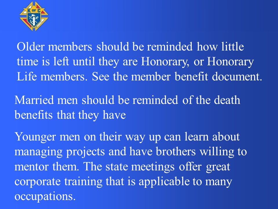 Older members should be reminded how little time is left until they are Honorary, or Honorary Life members.