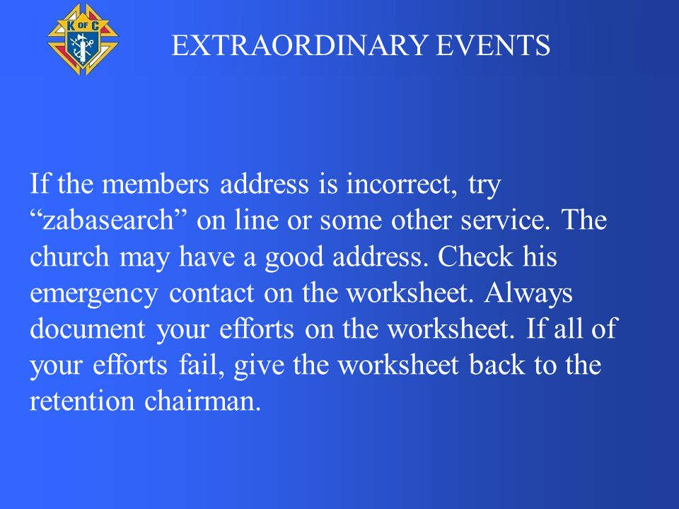 """EXTRAORDINARY EVENTS If the members address is incorrect, try """"zabasearch"""" on line or some other service. The church may have a good address. Check hi"""